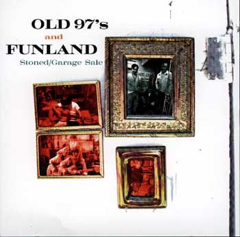 Old 97's  & Funland   - Stoned / Garage Sale